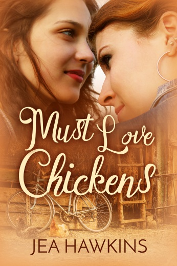 Must Love Chickens - a contemporary lesbian romance by Jea Hawkins