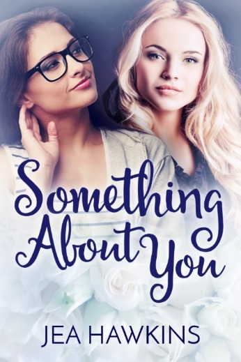 Something About You - a contemporary lesbian romance by Jea Hawkins