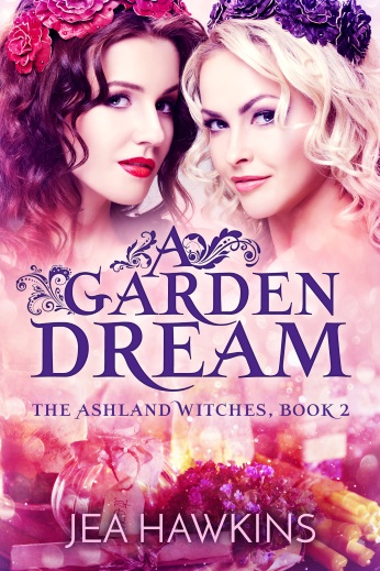 A Garden Dream - Book 2 of the Ashland Witches a paranormal lesbian romance by Jea Hawkins
