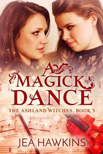 A Magick Dance: Book 3 of the Ashland Witches - lesbian paranormal romance by Jea Hawkins