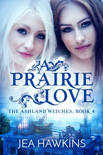 A Prairie Love: Book 4 of the Ashland Witches by Jea Hawkins