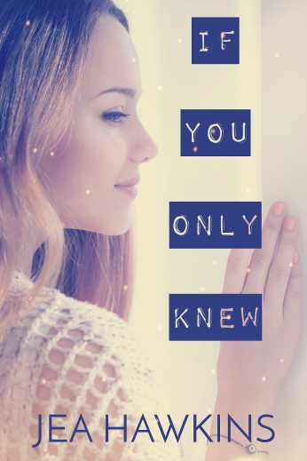 If Only You Knew - a contemporary lesbian romance by Jea Hawkins
